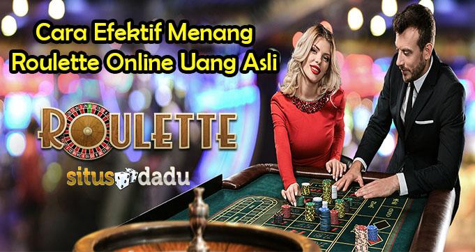 Cara Efektif Menang Roulette Online Uang Asli