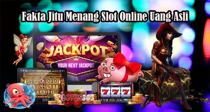 Fakta Jitu Menang Slot Online Uang Asli