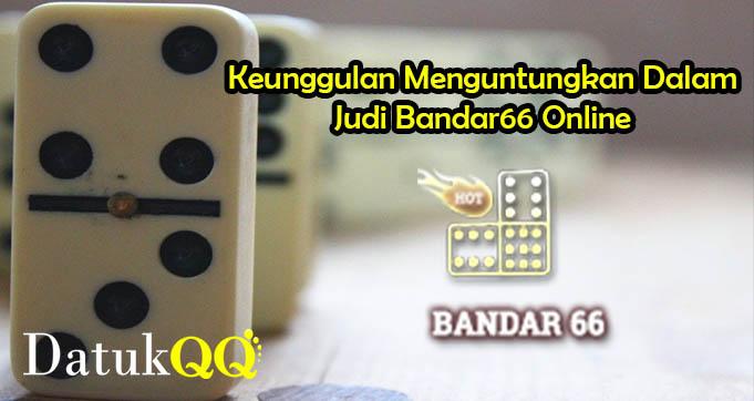 Keunggulan Menguntungkan Dalam Judi Bandar66 Online