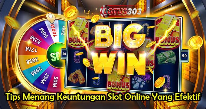 Tips Menang Keuntungan Slot Online Yang Efektif